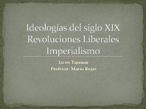 Ideologas del siglo XIX Revoluciones Liberales Imperialismo Liceo