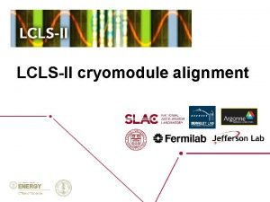 LCLSII cryomodule alignment LCLSII cryomodule alignment Topics Alignment
