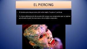 EL PIERCING El trmino piercing proviene del verbo