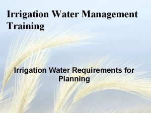 Irrigation Water Management Training Irrigation Water Requirements for