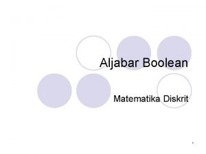 Aljabar Boolean Matematika Diskrit 1 Definisi Aljabar Boolean