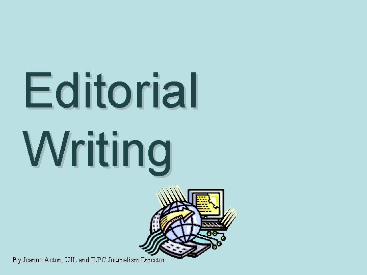 Editorial Writing By Jeanne Acton UIL and ILPC