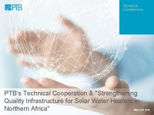 TECHNICAL COOPERATION PTBs Technical Cooperation Strengthening Quality Infrastructure