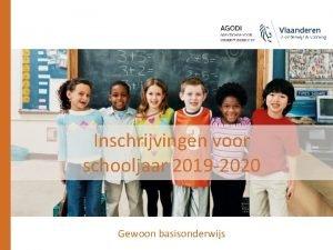 Inschrijvingen voor schooljaar 2019 2020 Gewoon basisonderwijs Inhoud