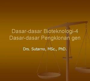 Dasardasar Bioteknologi4 Dasardasar Pengklonan gen Drs Sutarno MSc