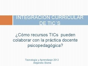 INTEGRACIN CURRICULAR DE TICS Cmo recursos TICs pueden