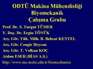ODT Makina Mhendislii Biyomekanik alma Grubu Prof Dr