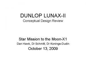 DUNLOP LUNAXII Conceptual Design Review Star Mission to