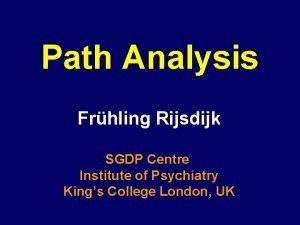 Path Analysis Frhling Rijsdijk SGDP Centre Institute of
