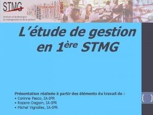 Ltude de gestion re en 1 STMG Prsentation
