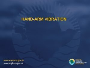 HANDARM VIBRATION Hand arm vibration can be a