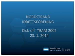 NORDSTRAND IDRETTSFORENING Kickoff TEAM 2002 23 1 2014