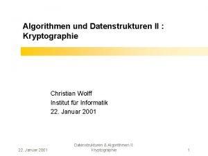 Algorithmen und Datenstrukturen II Kryptographie Christian Wolff Institut