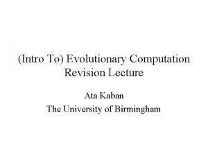 Intro To Evolutionary Computation Revision Lecture Ata Kaban
