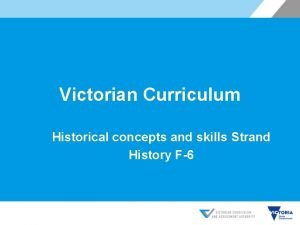 Victorian Curriculum Historical concepts and skills Strand History