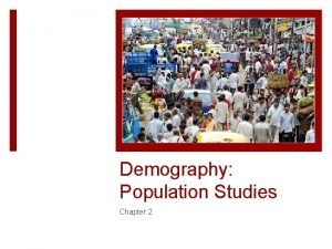 Demography Population Studies Chapter 2 Lesson Aims Where