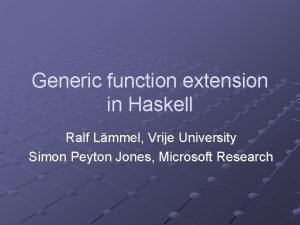 Generic function extension in Haskell Ralf Lmmel Vrije