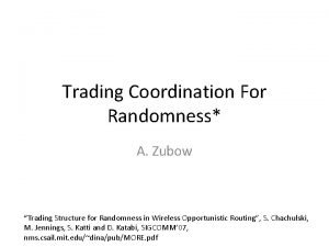 Trading Coordination For Randomness A Zubow Trading Structure