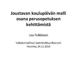 Joustavan koulupivn malli osana perusopetuksen kehittmist Lea Pulkkinen