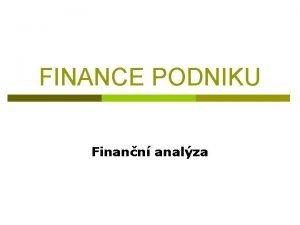 FINANCE PODNIKU Finann analza FINANN ANALZA FA p