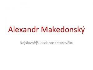 Alexandr Makedonsk Nejslavnj osobnost starovku Vzestup Makedonie Po