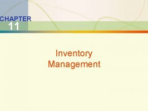11 1 Inventory Management CHAPTER 11 Inventory Management
