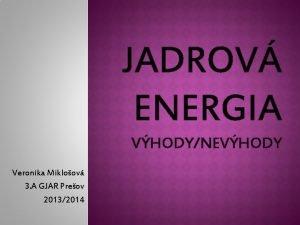 JADROV ENERGIA VHODYNEVHODY Veronika Mikloov 3 A GJAR