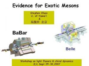 Evidence for Exotic Mesons Stephen Olsen U of