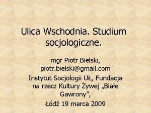 Ulica Wschodnia Studium socjologiczne mgr Piotr Bielski piotr