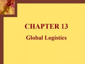CHAPTER 13 Global Logistics Becton Dickinsons Worldwide Sources