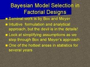Bayesian Model Selection in Factorial Designs n Seminal