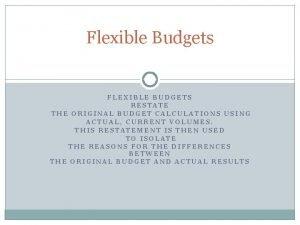 Flexible Budgets FLEXIBLE BUDGETS RESTATE THE ORIGINAL BUDGET