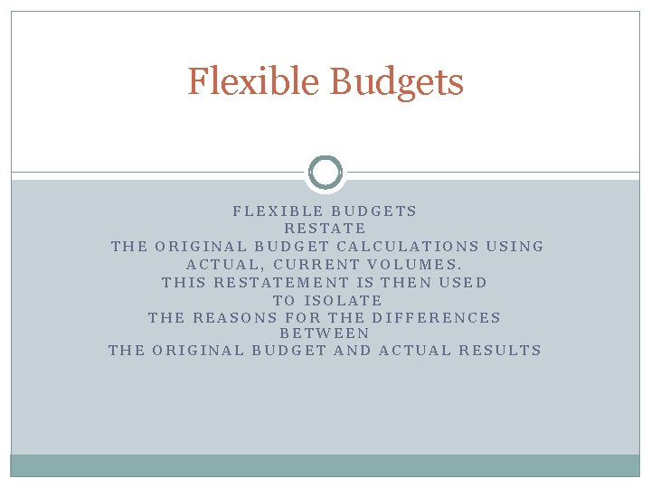 Flexible Budgets FLEXIBLE BUDGETS RESTATE THE ORIGINAL BUDGET