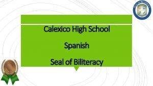 Calexico High School Spanish Seal of Biliteracy Seal