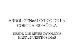 ARBOL GENe ALGICO DE LA CORONA ESPAOLA DESDE