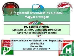 A fogyaszti orientci s a piacok Magyarorszgon Dr
