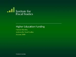 Higher Education Funding Haroon Chowdry Institute for Fiscal