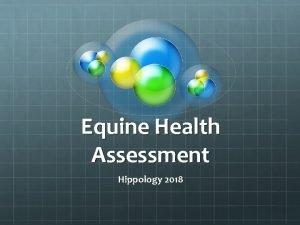 Equine Health Assessment Hippology 2018 Equine Health Assessment
