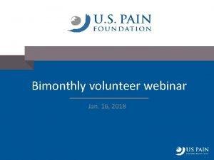 Bimonthly volunteer webinar Jan 16 2018 Agenda Welcome