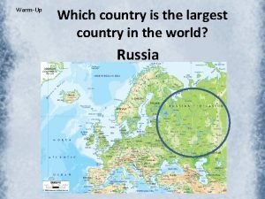 WarmUp Which country is the largest country in