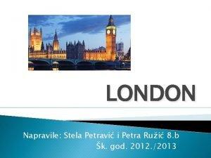 LONDON Napravile Stela Petravi i Petra Rui 8