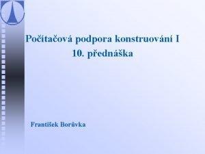 Potaov podpora konstruovn I 10 pednka Frantiek Borvka