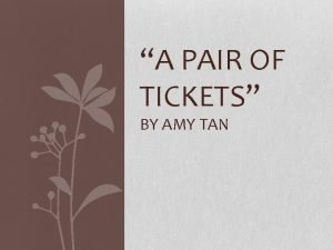 A PAIR OF TICKETS BY AMY TAN Amy
