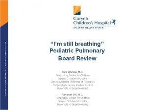 Im still breathing Pediatric Pulmonary Board Review April