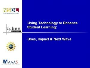 Using Technology to Enhance Student Learning Uses Impact