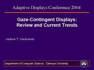 Adaptive Displays Conference 2004 GazeContingent Displays Review and