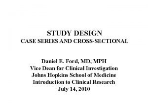 STUDY DESIGN CASE SERIES AND CROSSSECTIONAL Daniel E