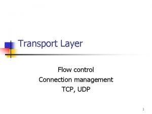 Transport Layer Flow control Connection management TCP UDP