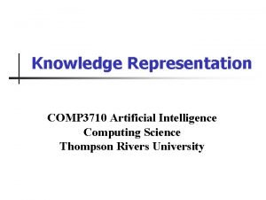Knowledge Representation COMP 3710 Artificial Intelligence Computing Science