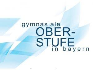 www gymnasialeoberstufebayern de Die Oberstufe des bayerischen Gymnasiums